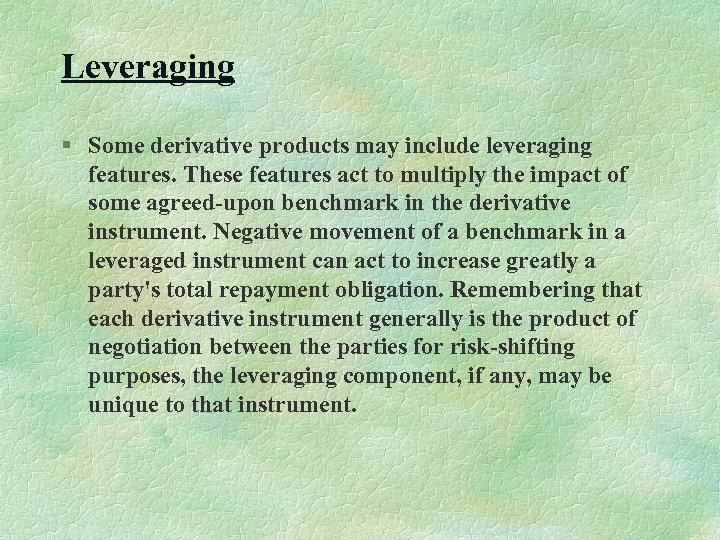 Leveraging § Some derivative products may include leveraging features. These features act to multiply