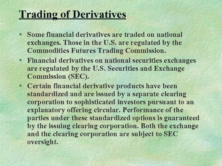 Trading of Derivatives § Some financial derivatives are traded on national exchanges. Those in