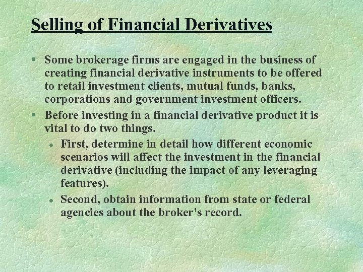 Selling of Financial Derivatives § Some brokerage firms are engaged in the business of