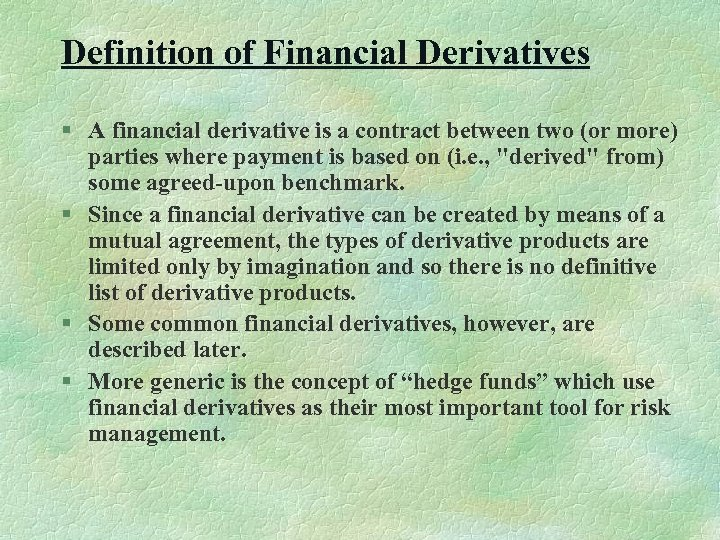 Definition of Financial Derivatives § A financial derivative is a contract between two (or