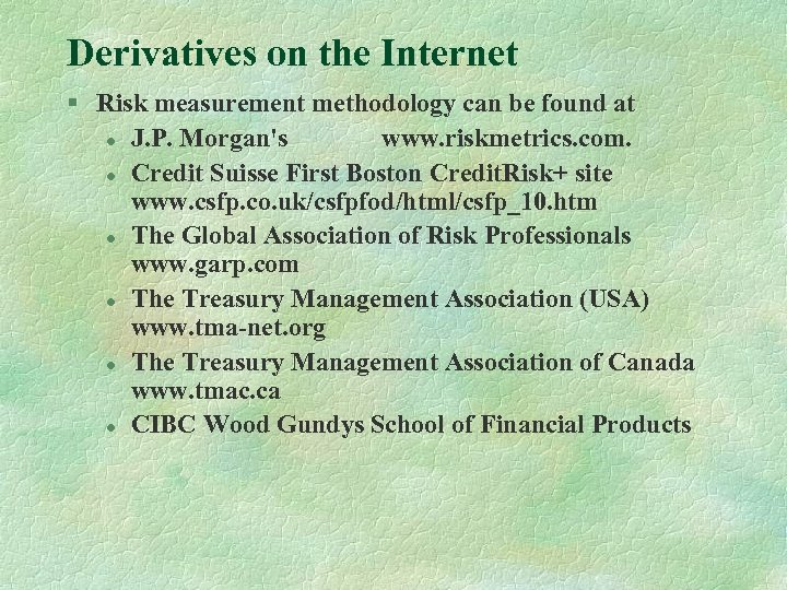 Derivatives on the Internet § Risk measurement methodology can be found at l J.