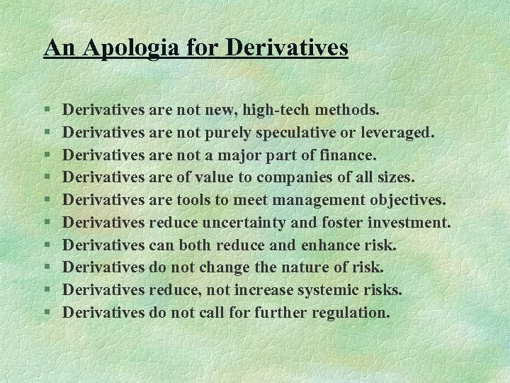 An Apologia for Derivatives § § § § § Derivatives are not new, high-tech