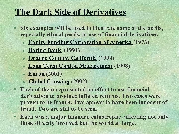 The Dark Side of Derivatives § Six examples will be used to illustrate some