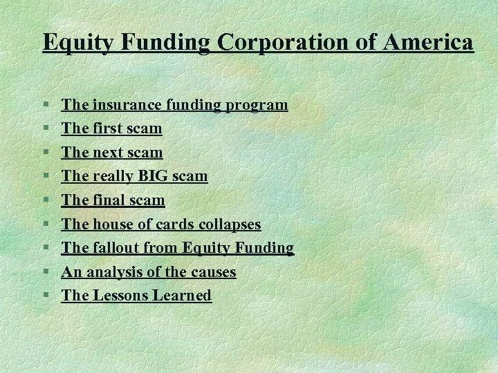 Equity Funding Corporation of America § § § § § The insurance funding program