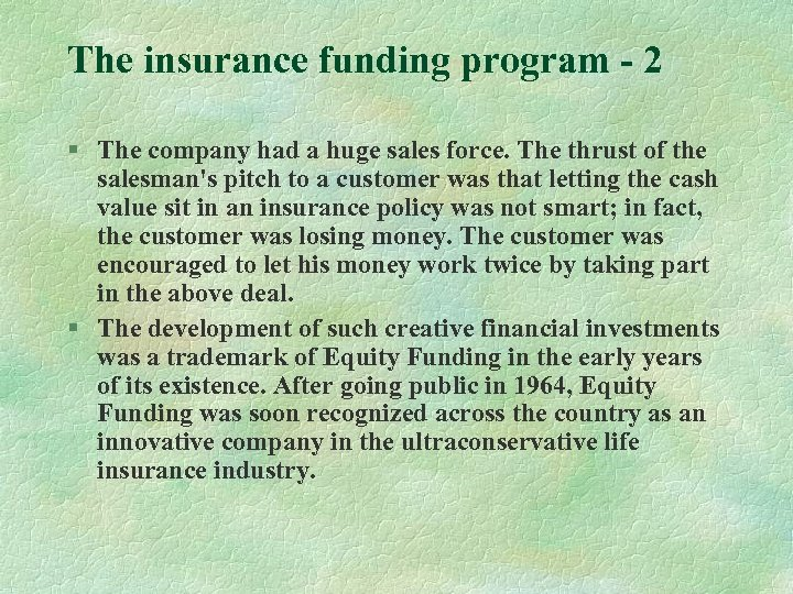 The insurance funding program - 2 § The company had a huge sales force.