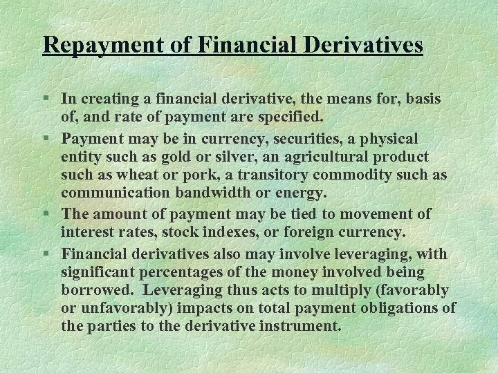 Repayment of Financial Derivatives § In creating a financial derivative, the means for, basis