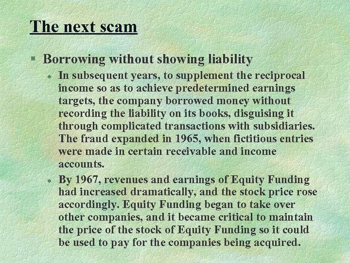 The next scam § Borrowing without showing liability l l In subsequent years, to