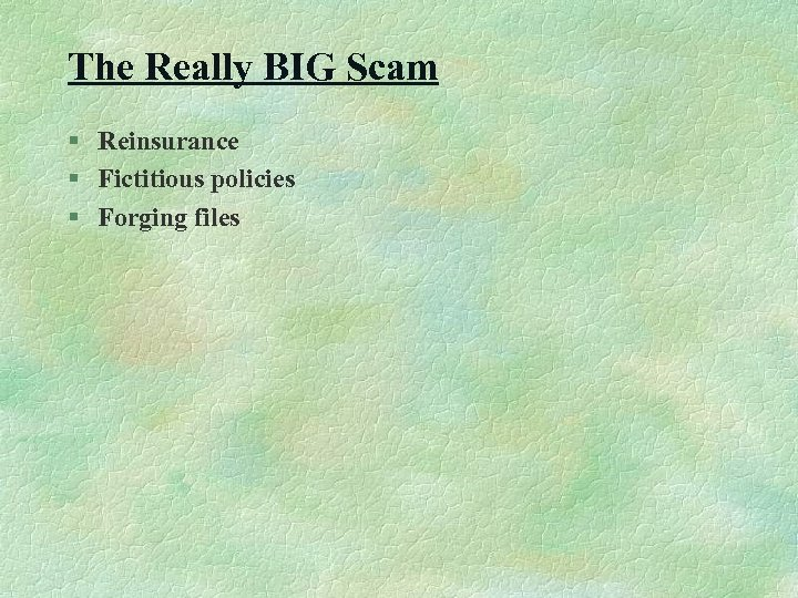 The Really BIG Scam § Reinsurance § Fictitious policies § Forging files