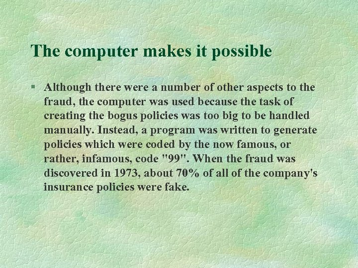The computer makes it possible § Although there were a number of other aspects