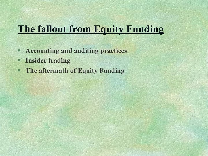 The fallout from Equity Funding § Accounting and auditing practices § Insider trading §