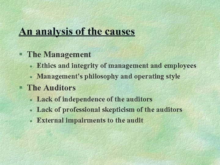 An analysis of the causes § The Management l l Ethics and integrity of