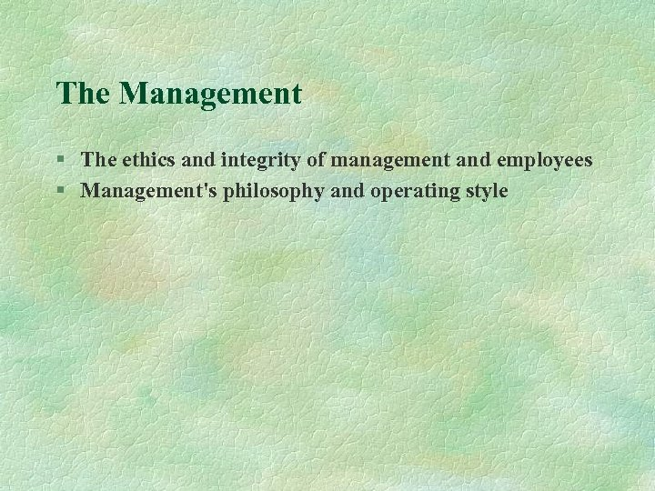 The Management § The ethics and integrity of management and employees § Management's philosophy