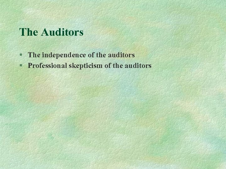 The Auditors § The independence of the auditors § Professional skepticism of the auditors