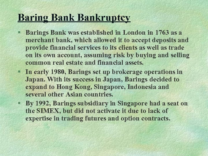 Baring Bankruptcy § Barings Bank was established in London in 1763 as a merchant