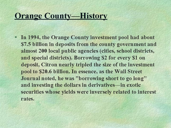 Orange County—History § In 1994, the Orange County investment pool had about $7. 5