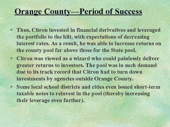 Orange County—Period of Success § Thus, Citron invested in financial derivatives and leveraged the