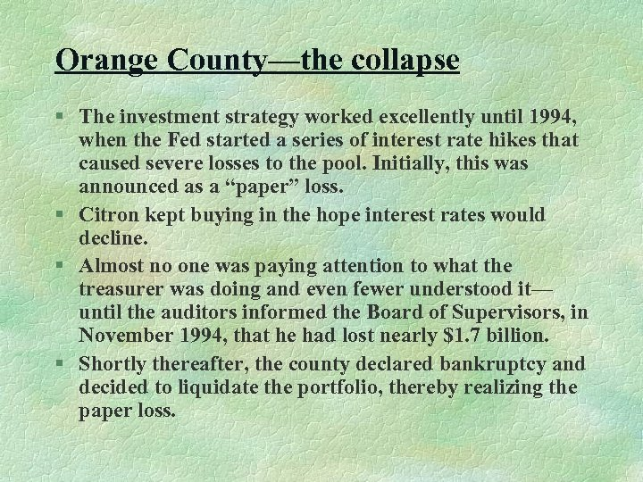 Orange County—the collapse § The investment strategy worked excellently until 1994, when the Fed