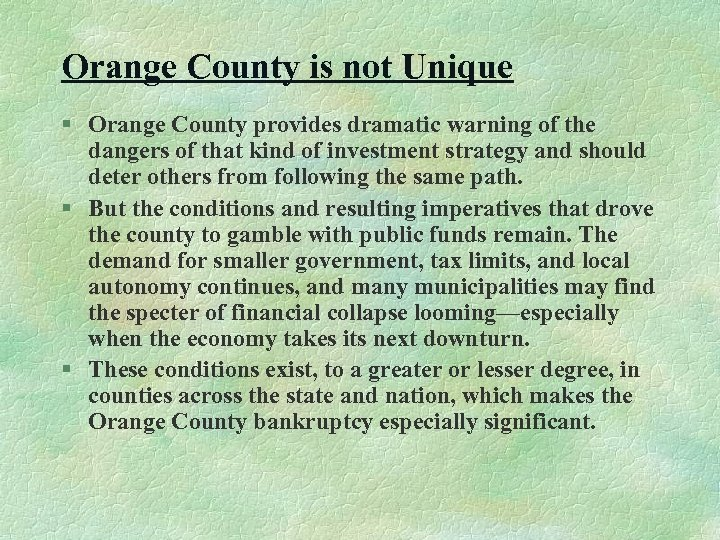 Orange County is not Unique § Orange County provides dramatic warning of the dangers