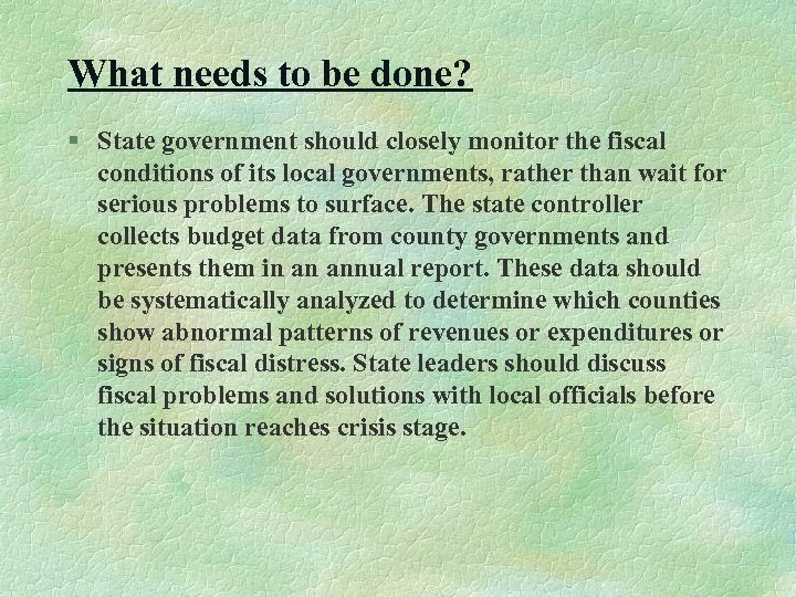 What needs to be done? § State government should closely monitor the fiscal conditions