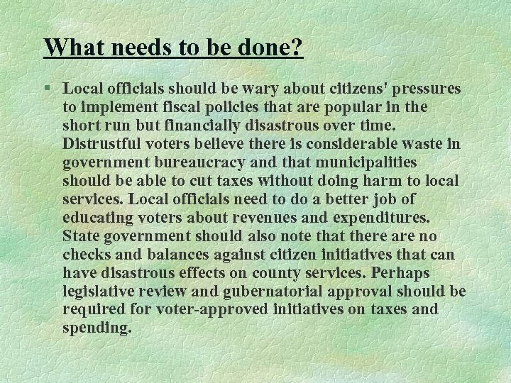 What needs to be done? § Local officials should be wary about citizens' pressures