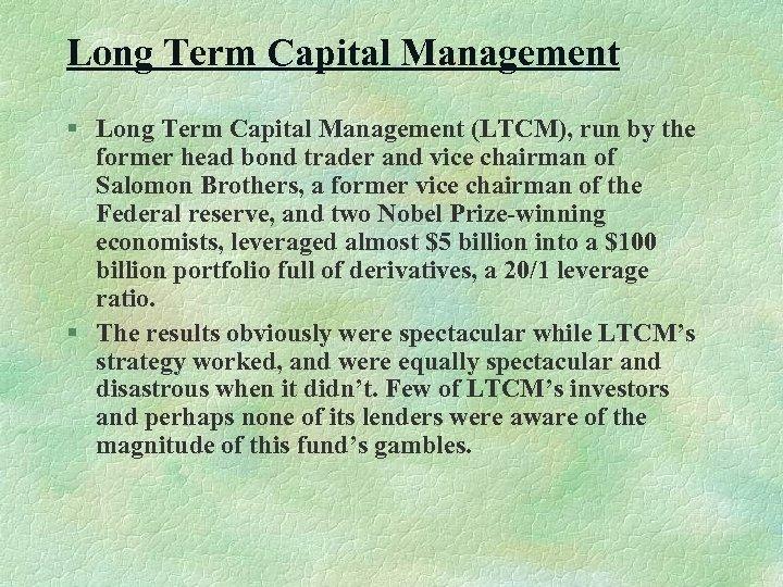 Long Term Capital Management § Long Term Capital Management (LTCM), run by the former