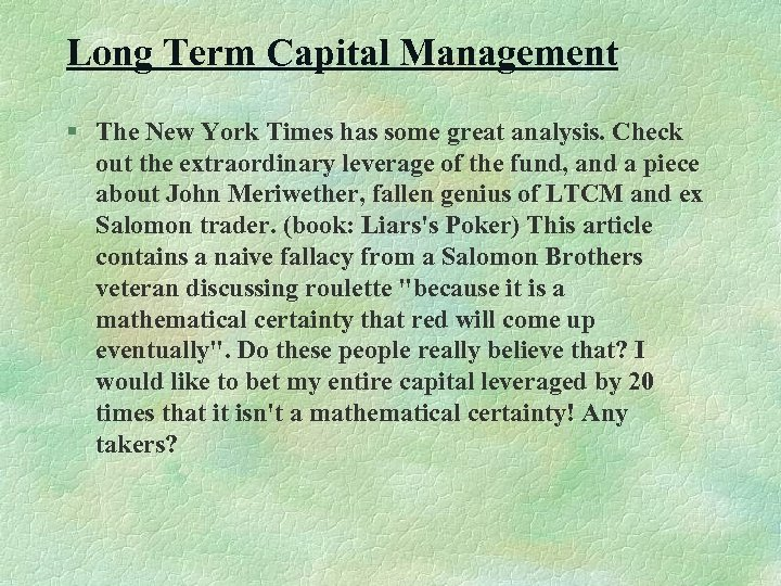 Long Term Capital Management § The New York Times has some great analysis. Check