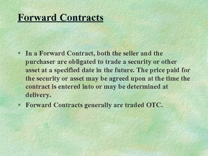 Forward Contracts § In a Forward Contract, both the seller and the purchaser are