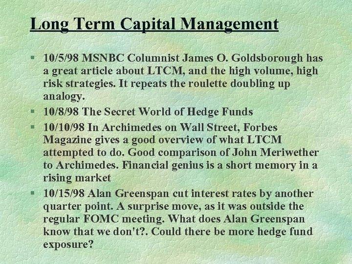 Long Term Capital Management § 10/5/98 MSNBC Columnist James O. Goldsborough has a great