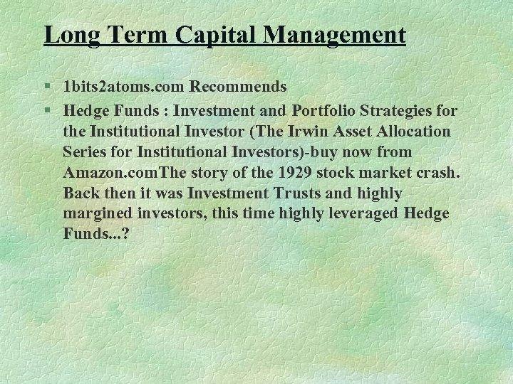 Long Term Capital Management § 1 bits 2 atoms. com Recommends § Hedge Funds