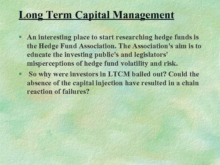 Long Term Capital Management § An interesting place to start researching hedge funds is