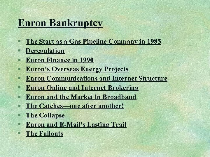 Enron Bankruptcy § § § The Start as a Gas Pipeline Company in 1985
