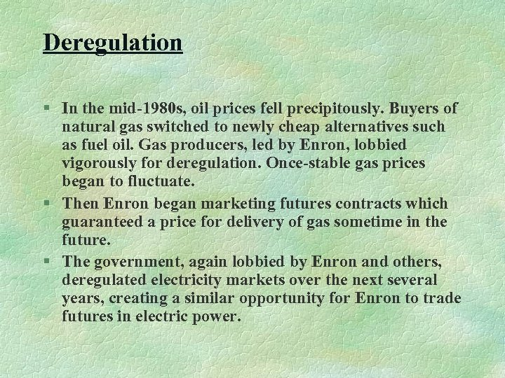 Deregulation § In the mid-1980 s, oil prices fell precipitously. Buyers of natural gas