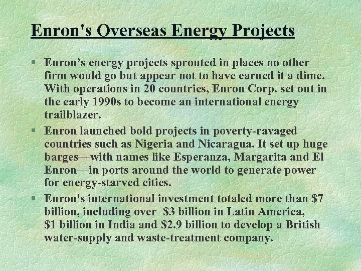 Enron's Overseas Energy Projects § Enron's energy projects sprouted in places no other firm