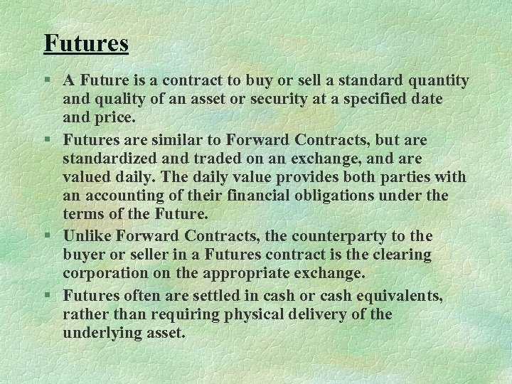 Futures § A Future is a contract to buy or sell a standard quantity