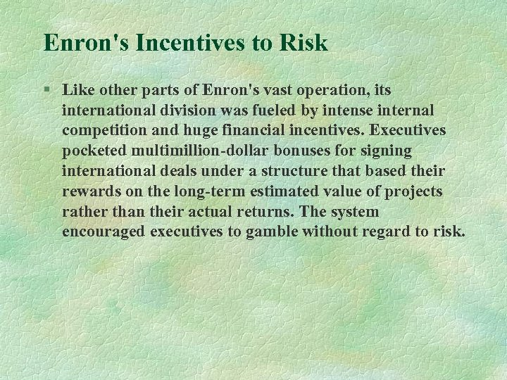 Enron's Incentives to Risk § Like other parts of Enron's vast operation, its international