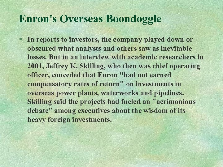 Enron's Overseas Boondoggle § In reports to investors, the company played down or obscured