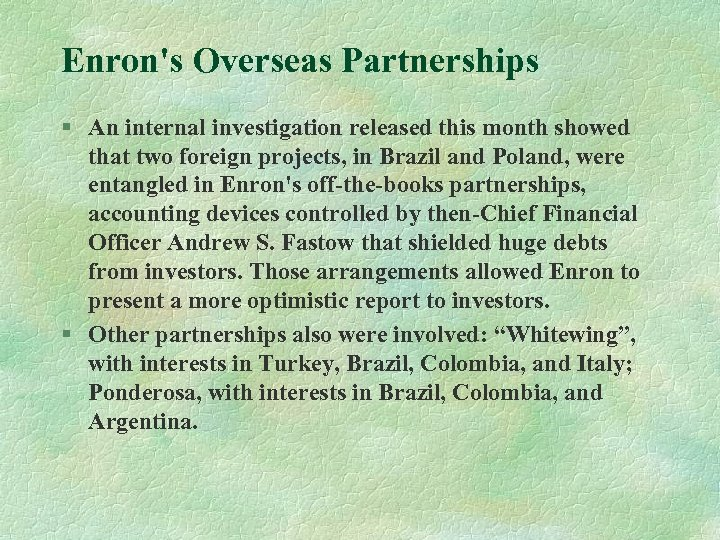 Enron's Overseas Partnerships § An internal investigation released this month showed that two foreign