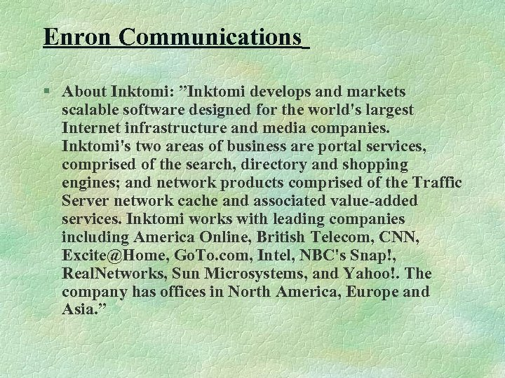 """Enron Communications § About Inktomi: """"Inktomi develops and markets scalable software designed for the"""