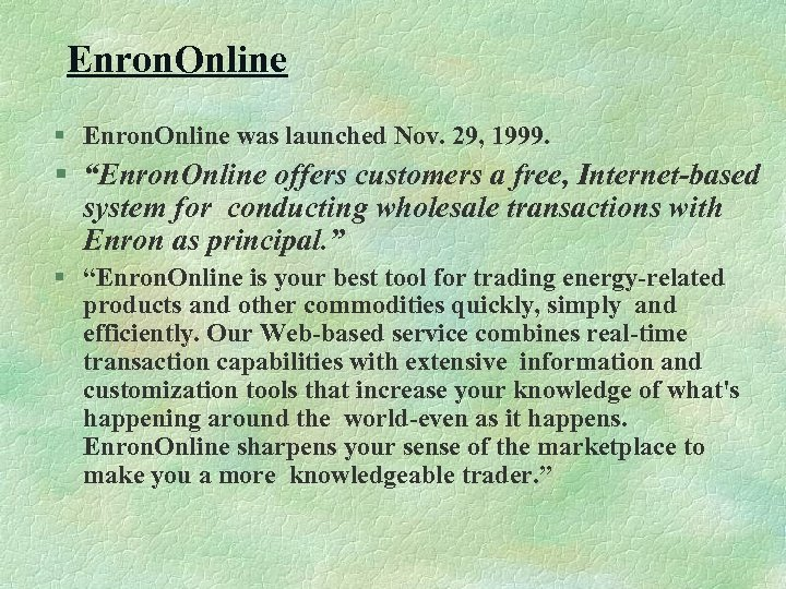 """Enron. Online § Enron. Online was launched Nov. 29, 1999. § """"Enron. Online offers"""