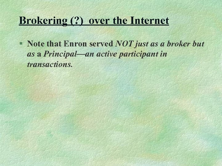 Brokering (? ) over the Internet § Note that Enron served NOT just as