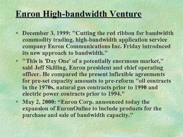 Enron High-bandwidth Venture § December 3, 1999: