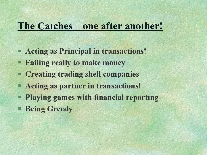 The Catches—one after another! § § § Acting as Principal in transactions! Failing really