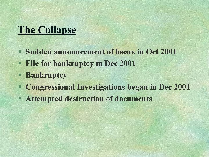 The Collapse § § § Sudden announcement of losses in Oct 2001 File for