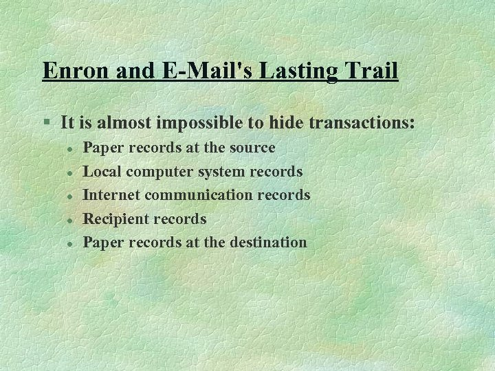 Enron and E-Mail's Lasting Trail § It is almost impossible to hide transactions: l