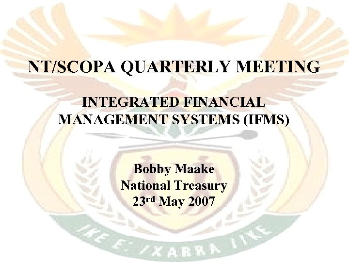 NT/SCOPA QUARTERLY MEETING INTEGRATED FINANCIAL MANAGEMENT SYSTEMS (IFMS) Bobby Maake National Treasury 23 rd