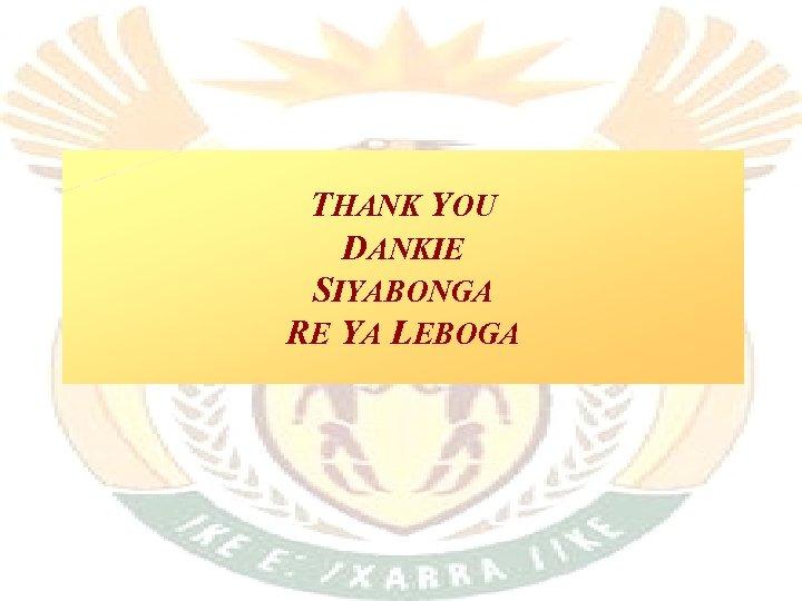 THANK YOU DANKIE SIYABONGA RE YA LEBOGA