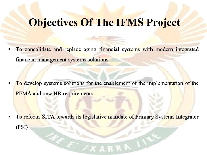 Objectives Of The IFMS Project § To consolidate and replace aging financial systems with