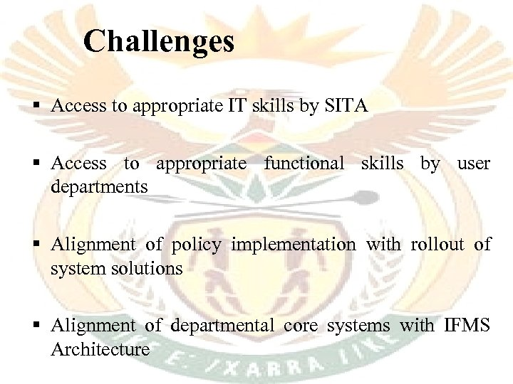 Challenges § Access to appropriate IT skills by SITA § Access to appropriate functional