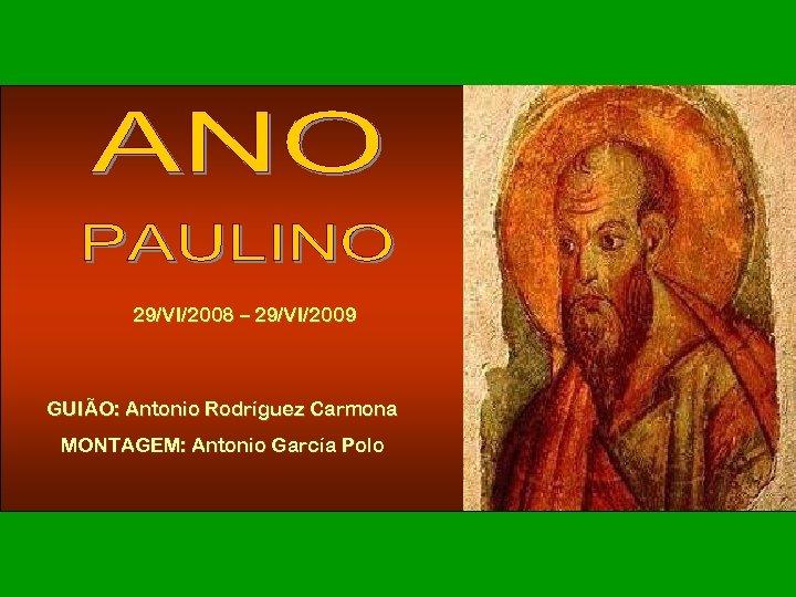 29/VI/2008 – 29/VI/2009 GUIÃO: Antonio Rodríguez Carmona MONTAGEM: Antonio García Polo