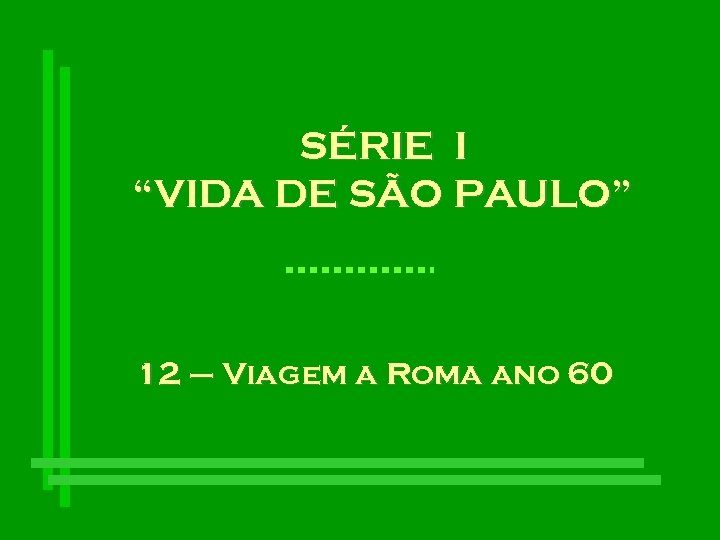 """SÉRIE I """"VIDA DE SÃO PAULO"""" 12 – Viagem a Roma ano 60"""